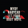 Mydy Rabycad - Let Your Body Move