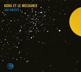 CD: Signály z vesmíru, nebo hudba? Obojí v podání Kora Et Le Mechanix
