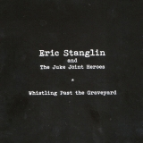 Eric Stanglin and The Juke Joint Heroes - Whistling Past the Graveyard